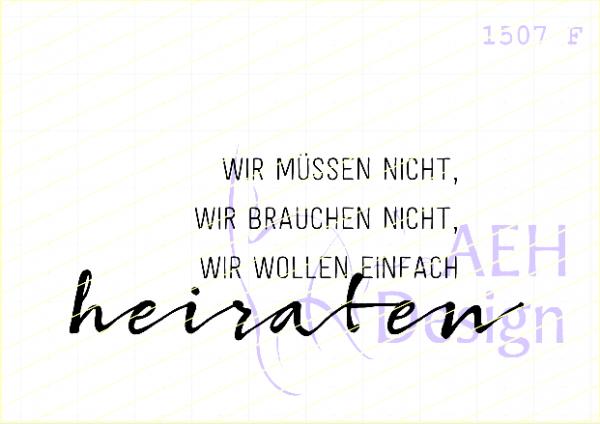 AEH Design Textstempel 'WIR MÜSSEN NICHT,WIR BRAUCHEN NICHT,WIR WOLLEN EINFACH heiraten'1507 F